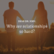 Why are relationships so hard?